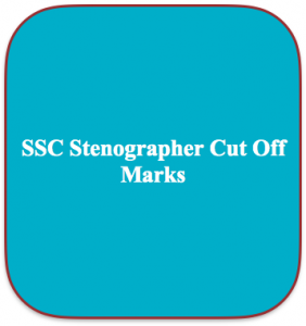 SSC Stenographer Cut Off Marks 2020 Expected Score Category Wise