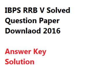 ibps rrb preliminary exam 2016 solved question paper download solution answer key
