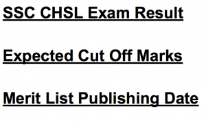 ssc chsl result 2017 2018 exam result check online merit list download tier i 1combined higher secondary level staff selection commission expected cut off marks merit list expected publishing date
