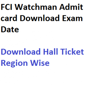 fci watchman admit card download 2017 exam date hall ticket expected publishing date food corporation india karnataka kerala andhra pradesh west bengal rajasthan