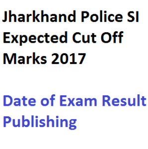 Jharkhand Police SI Result 2020 Cut Off Marks Expected Date