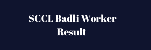 SCCL Badli Worker Result 2020 Cut Off Marks Merit List Publishing Date