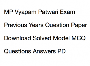 MP vyapam patwari previous years question paper download solved model mcq questions answers with solution madhya pradesh mppeb old paper