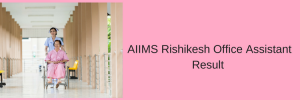 AIIMS Rishikesh Staff Nurse Result 2020 Cut Off Marks Merit List