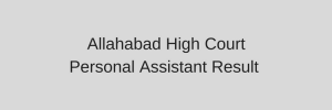 Allahabad High Court Personal Assistant Result 2020 Cut Off Date