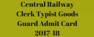 Central Railway Admit Card 2020 Clerk Typist Goods Guard GDCE