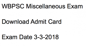 wbpsc miscellaneous exam date 2018 admit card download hall ticket publishing date expected west bengal public service commission wbpsc