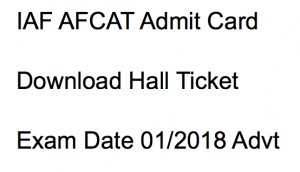 afcat admit card download 01/2018 hall ticket indian airforce common admission test ekt joinindianairforce.nic.in