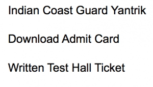Indian Coast Guard Yantrik Admit Card 02/2021 Exam Date Hall Ticket