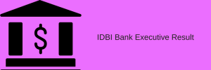 IDBI Executive Result 2020 Cut Off Marks Expected Merit List IDBI Bank