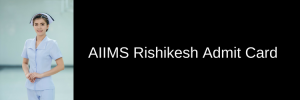 AIIMS Rishikesh Admit Card 2021 Exam Date Download Office Assistant Group B C