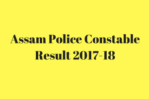 Assam Police Constable Result 2020 Merit List DECLARED Cut Off Marks