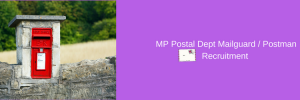 MP Postal Dept Mailguard / Postman Recruitment 414 Vacancy