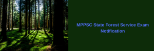 MPPSC State Forest Service Exam 2020 Notification Preliminary Vacancy