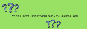 Manipur Forest Guard Previous Year Model Question Paper Download