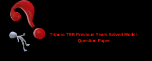 Tripura TRB Previous Years Solved Model Question Paper Download PDF