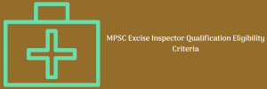 MPSC Excise Inspector Qualification Eligibility Criteria Physical 300 Posts