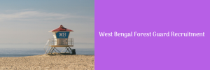 West Bengal Forest Guard Recruitment 2020 Notification 259 Posts WBP
