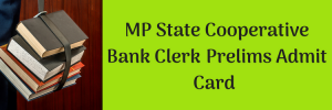MP State Cooperative Bank Clerk Exam Date 2020 Prelims Admit Card