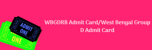 WBGDRB Admit Card 2020 Group D Exam Date WB Group D Posts Download
