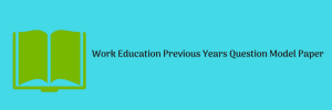 Work Education Previous Years Question Model Paper Download MCQ