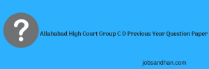 Allahabad High Court Group C D Previous Year Question Paper Download