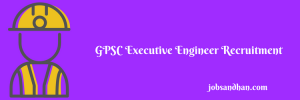 GPSC Executive Engineer Recruitment 2020 Vacancy 245 Posts Gujarat