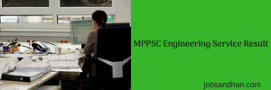 MPPSC Engineering Service Cut Off 2020 Prelims Expected Result Date