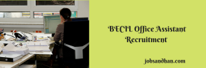 BECIL Office Assistant Recruitment 2020 Vacancy 25 Posts