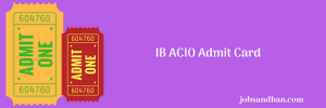 IB ACIO Admit Card 2021 (OUT) Exam Date Download Hall Ticket mha.nic.in
