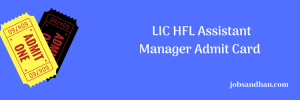 LIC HFL Admit Card 2020 Assistant Manager Exam Date Housing