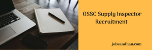 OSSC Supply Inspector Recruitment 2020 Vacancy 74 Posts Eligibility
