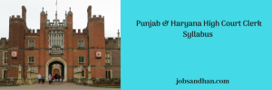 Punjab & Haryana High Court Clerk Syllabus Exam Pattern Selection