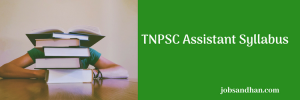 TNPSC Assistant Syllabus 2020 Exam Pattern Download Selection
