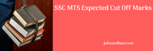 SSC MTS Expected Cut Off Marks 2020 Result Merit List Date