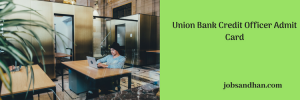 Union Bank Credit Officer Admit Card 2020 Exam Date Call Letter