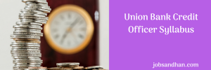 Union Bank Credit Officer Syllabus 2020 Exam Pattern Selection Process