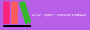 AFCAT Eligibility Educational Qualification Maximum Age Limit