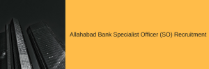 Allahabad Bank Specialist Officer (SO) Recruitment 2020