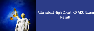 Allahabad High Court RO Result 2020 Cut Off Marks Computer Assistant Merit List