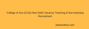 College of Arts (COA) New Delhi Vacancy Teaching & Non-teaching 118 Post