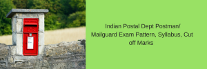 Exam Pattern, Syllabus, Cut off Marks – Postman/ Mailguard in Indian Postal Dept