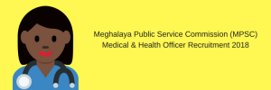 Medical Officer in Meghalaya PSC – Health & Family Welfare Dept