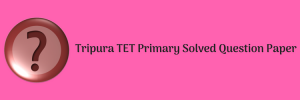 Tripura TET Primary Solved Question Paper Download Answer Key